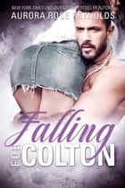 Falling for Colton eBook by Aurora Rose Reynolds, Friederike Bruhn