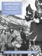Frozen Chosin: U.S. Marines At The Changjin Reservoir [Illustrated Edition] ebook by Brigadier General Edwin H. Simmons