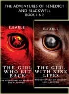The Girl With Nine Lives and The Girl Who Bit Back: The Adventures of Benedict and Blackwell Book 1 & 2 ebook by E. Earle
