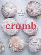 Crumb - A Baking Book ebook by Ruby Tandoh