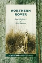 Northern Rover: The Life Story of Olaf Hanson - The Life Story of Olaf Hanson ebook by A.L. Karras, Olaf Hanson