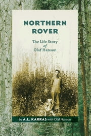 Northern Rover: The Life Story of Olaf Hanson - The Life Story of Olaf Hanson ebook by A.L. Karras,Olaf Hanson