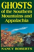 Ghosts of the Southern Mountains and Appalachia ebook by Nancy Roberts, Bruce Roberts