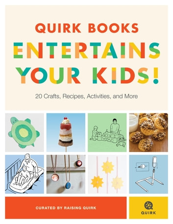 Quirk Books Entertains Your Kids - 20 Crafts, Recipes, Activities, and More! ebook by Raising Quirk