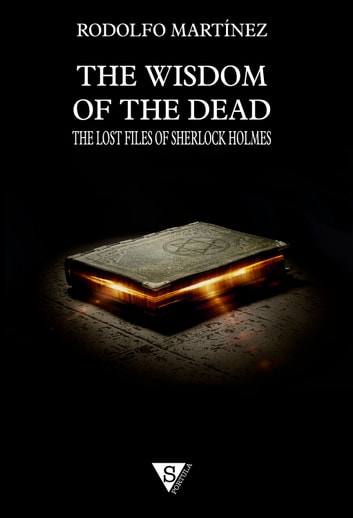 The Wisdom of the Dead - The Lost Files of Sherlock Holmes ebook by Rodolfo Martínez