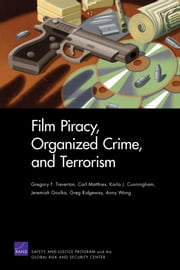 Film Piracy, Organized Crime, and Terrorism ebook by Gregory F Treverton,Carl Matthies,Karla J Cunningham,Jeremiah Gouka,Greg Ridgeway