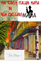 The Early Italian Mafia In New Orleans ebook by Robert Grey Reynolds Jr