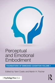 Perceptual and Emotional Embodiment - Foundations of Embodied Cognition Volume 1 ebook by Yann Coello,Martin H. Fischer