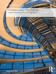 Power and Progress - International Politics in Transition ebook by Jack Snyder