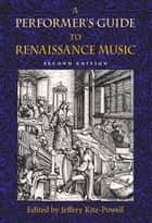 A Performer's Guide to Renaissance Music, Second Edition ebook by Edited by Jeffery Kite-Powell