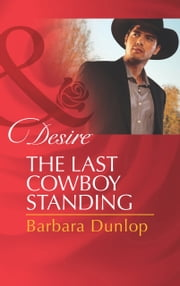 The Last Cowboy Standing (Mills & Boon Desire) ebook by Barbara Dunlop