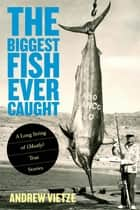 Biggest Fish Ever Caught - A Long String of (Mostly) True Stories ebook by
