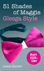 51 Shades of Maggie, Glesga Style: A Glasgow parody of Fifty Shades of Grey ebook by Leesa Harker
