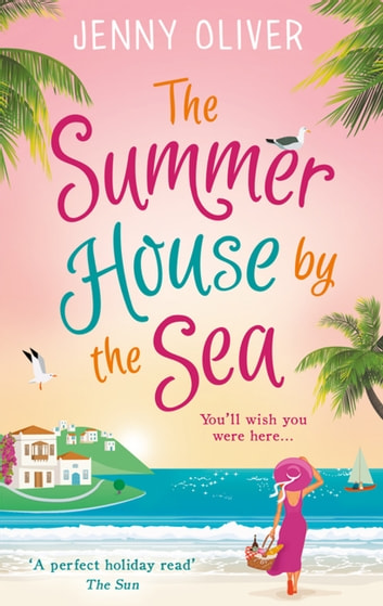 The Summerhouse by the Sea: The best selling perfect feel-good summer beach read! ebook by Jenny Oliver