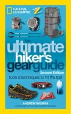 The Ultimate Hiker's Gear Guide, Second Edition ebook by Andrew Skurka