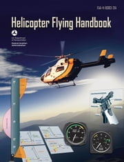 Helicopter Flying Handbook (PDF eBook): FAA-H-8083-21A ebook by Federal Aviation Administration (FAA)