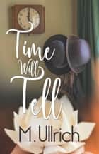 Time Will Tell ebook by M. Ullrich