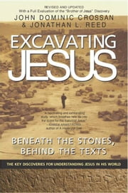 Excavating Jesus - Beneath the Stones, Behind the Texts: Revised and Updated ebook by John Dominic Crossan,Jonathan L. Reed