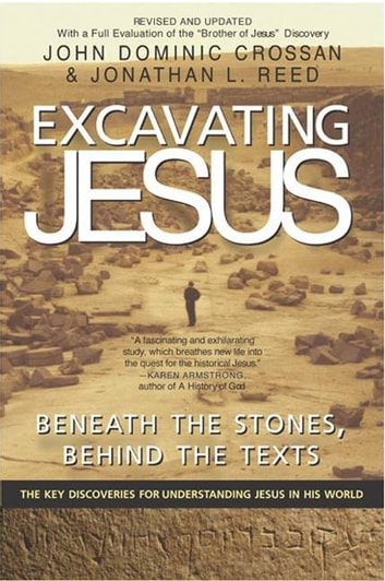 Excavating Jesus - Beneath the Stones, Behind the Texts: Revised and Updated ebook by John Dominic Crossan,Jonathan L Reed