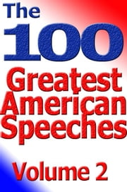 The 100 Greatest American Speeches - Vol 2 ebook by Antion, Tom