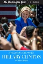 The 2016 Contenders: Hillary Clinton ebook by Kent Babb, The Washington Post