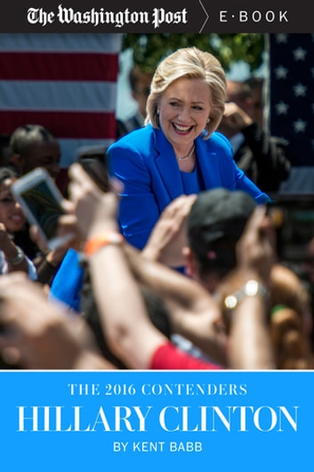 The 2016 Contenders: Hillary Clinton ebook by Kent Babb,The Washington Post