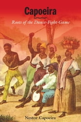 Capoeira - Roots of the Dance-Fight-Game ebook by Nestor Capoeira