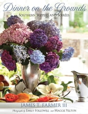Dinner on the Grounds - Southern Suppers and Soirees ebook by James Farmer