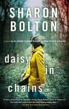 Daisy in Chains - A Novel ebook by Sharon Bolton