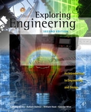 Exploring Engineering - An Introduction to Engineering and Design ebook by Philip Kosky,Robert T. Balmer,Robert T. Balmer,William D. Keat,William D. Keat,George Wise,George Wise