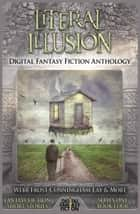 Literal Illusion - Digital Fantasy Fiction Anthology ebook by Digital Fiction, Don Webb, Julie Frost,...