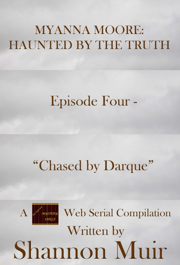 "Myanna Moore: Haunted by the Truth Episode Four - ""Chased by Darque"" ebook by Shannon Muir"