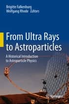 From Ultra Rays to Astroparticles ebook by Brigitte Falkenburg,Wolfgang Rhode