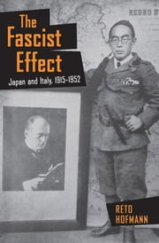 The Fascist Effect - Japan and Italy, 1915–1952 ebook by Reto Hofmann