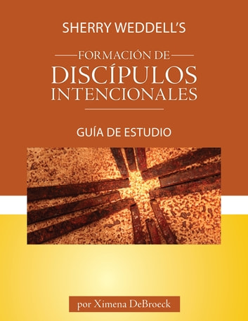 Sherry Weddell's Forming Intentional Disciples Study Guide, Spanish ebook by Ximena DeBroeck