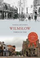 Wilmslow Through Time ebook by Vanessa Greatorex