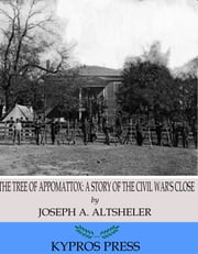 The Tree of Appomattox: A Story of the Civil War\