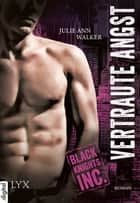 Black Knights Inc. - Vertraute Angst ebook by Julie Ann Walker,Kerstin Fricke