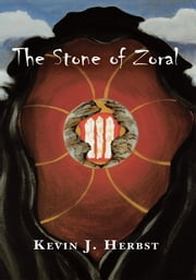 The Stone of Zoral ebook by Kevin J. Herbst