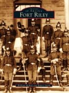 Fort Riley ebook by William McKale