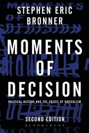 Moments of Decision - Political History and the Crises of Radicalism ebook by Distinguished Professor Stephen Eric Bronner