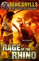 Mission Survival 7: Rage of the Rhino ebook by Bear Grylls