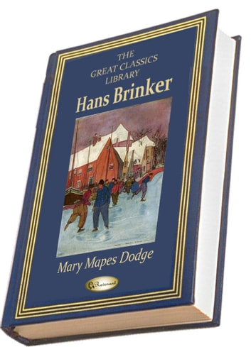 Hans Brinker - Or, the Silver Skates ebook by Mary Mapes Dodge
