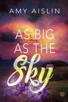 As Big As The Sky ebook by Amy Aislin