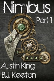 Nimbus: A Steampunk Novel (Part One) ebook by B.J. Keeton,Austin King