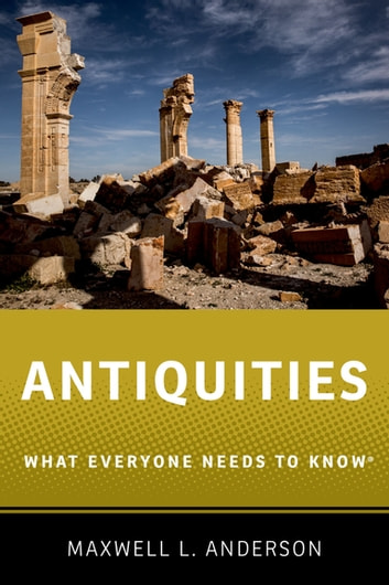 Antiquities - What Everyone Needs to Know® eBook by Maxwell L. Anderson