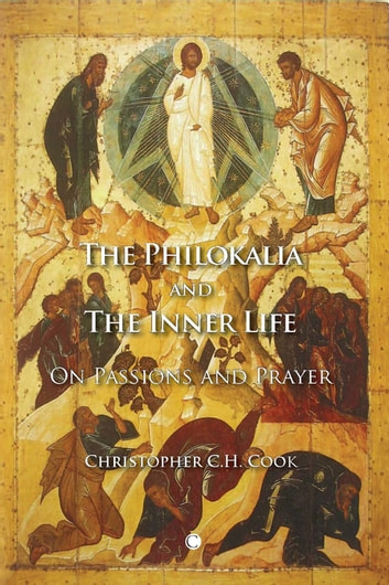 The Philokalia and the Inner Life - On Passions and Prayer ebook by Christopher CH Cook