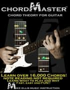 Chordmaster Chord Theory for Guitar ebook by Michael Ellis