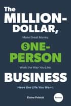 The Million-Dollar, One-Person Business, Revised - Make Great Money. Work the Way You Like. Have the Life You Want. ebook by Elaine Pofeldt