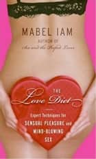 The Love Diet - Recetas para el amor irresistible y sensuall ebook by Mabel Iam